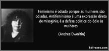 frase-feminismo-e-odiado-porque-as-mulheres-sao-odiadas-antifeminismo-e-uma-expressao-direta-de-andrea-dworkin-120064